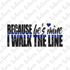 Because He's Mine I Walk the Line - Thin Blue Line - Law Enforcement - Police Wife - SVG Download by TCTeeDesigns on Etsy