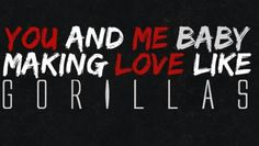 Bang Bang Gorilla-Bruno Mars. This song is so dirty but I loves it :)