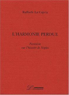 L'harmonie perdue. Fantaisie sur l'histoire de Naples de Raffaele La Capria http://www.amazon.fr/dp/2910490335/ref=cm_sw_r_pi_dp_Xiv7vb12YBZ0J