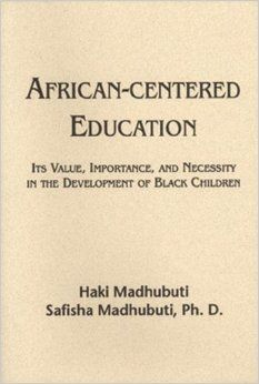 African-Centered Education: Its Value, Importance, and Necessity in the Development of Black Children: Haki R Madhubuti, Safisha L Madhubuti...