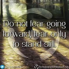 Do not fear going forward, fear only to stand still. #anorexia #recovery #quotes #eatingdisorders #mentalhealth