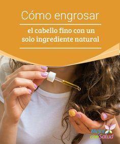 Cómo engrosar el cabello fino con un solo ingrediente natural El cabello fino es…