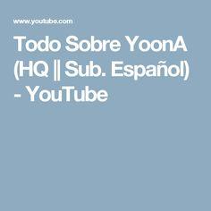 Todo Sobre YoonA (HQ    Sub. Español) - YouTube