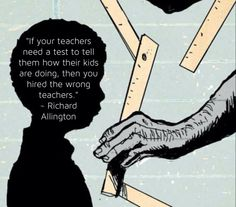"""@Darcie Hartford Ballenger Games @ArneDuncan """"If your teachers need a test to tell them how their kids are doing, then you hired the wrong teachers."""" ~ Richard Allington Teaching Posters, Teaching Quotes, School Quotes, School Humor, Teacher Humour, High Stakes Testing, Education Issues, Literacy And Numeracy, Teacher Association"""