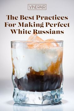Do's and don'ts for making a great White Russian. Read our best practices for how to make the best White Russian now!