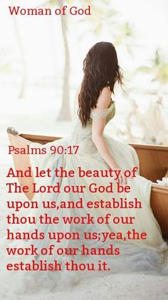 And let the beauty of The Lord our God be upon us, and establish thou the work of our hands upon us.  Psalm 90:17