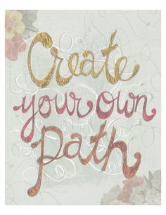 beautiful wisdom :: Create your own path 8x10 print by yellowbuttonstudio on Etsy
