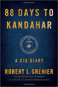 88 Days to Kandahar: A CIA Diary by Robert L. Grenier✓