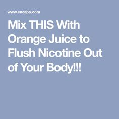 Mix THIS With Orange Juice to Flush Nicotine Out of Your Body!!!