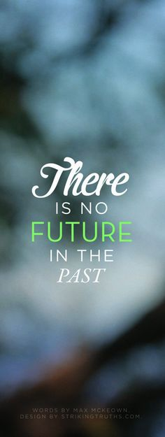 There is no future in the past.