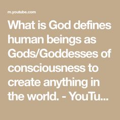 What is God defines human beings as Gods/Goddesses of consciousness to create anything in the world. - YouTube Blacks In The Bible, Gods And Goddesses, Oppression, Consciousness, Create, Youtube, Knowledge, Persecution, Youtubers