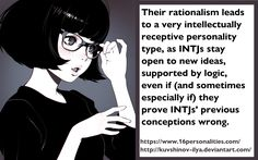 Their rationalism leads to a very intellectually receptive personality type, as INTJs stay open to new ideas, supported by logic, even if (and sometimes especially if) they prove INTJs' previous conceptions wrong. #16personalities #INTJ https://www.16personalities.com/ http://kuvshinov-ilya.deviantart.com/