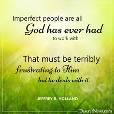 ~Elder Jeffrey R. Holland~