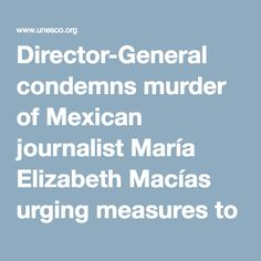 Director-General condemns murder of Mexican journalist María Elizabeth Macías urging measures to end killings | United Nations Educational, Scientific and Cultural Organization