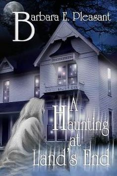 """A Haunting at Land's End"" - Haunted! Paranormal Ghost Story Begins After the Civil War by Barbara E. Pleasant"