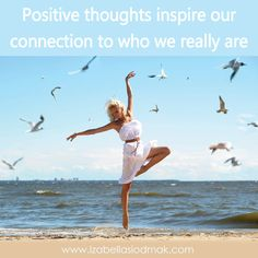 Positive thoughts inspire our connection to who we really are