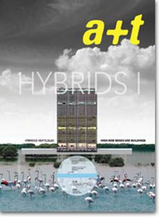 a+t 31. HYBRIDS I is the first issue of the new a+t series related to hybrid buildings. It is a visual analysis of the programs of these complex buildings and its insertion in the territory.  The analysis that a+t does on vertical hybrid buildings is based on the identification and comparison of three concepts on a selection of 12 prototype projects: programme, section and land use.