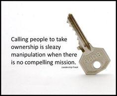 compelling mission and manipulationhttp://leadershipfreak.wordpress.com/2014/07/21/10-ways-to-create-a-sense-of-ownership/
