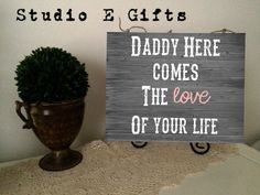 A personal favorite from my Etsy shop https://www.etsy.com/listing/232582601/daddy-here-comes-the-love-of-your-life