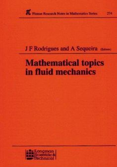 Mathematical topics in fluid mechanics : proceedings of the summer course held in Lisbon, Portugal, September 9-13, 1991  J.F. Rodrigues and A. Sequeira, editors Burnt Mill, Essex, England : Longman Scientific & Technical ; New York : Wiley, 1992 Novedades Abril 2017
