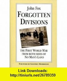 Forgotten Divisions The First World War from Both Sides of No Mans Land (9781850583783) John Fox , ISBN-10: 1850583781  , ISBN-13: 978-1850583783 ,  , tutorials , pdf , ebook , torrent , downloads , rapidshare , filesonic , hotfile , megaupload , fileserve
