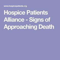 Hospice Patients Alliance - Signs of Approaching Death