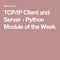 TCP/IP Client and Server - Python Module of the Week