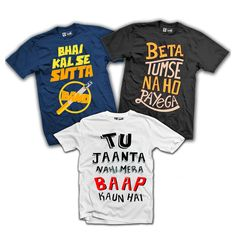 A  complete desi package with all the punch lines we in our deaily life Bhai Slang Combo.  - Kal Say Sutta band - Beta tumse na hopayga - Tu jaanta nahe ha mera BAAP kon ha