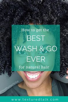 How to get the best wash and go ever for natural hair