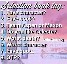 """1) Marlee 2) The Elite 3) Team Maxon (all the way) 4) At first no, but now yes 5) Celeste or Queen Amberley 6) Kris or Clarkson 7) """"Break my heart a thousand times it was only ever yours to break anyway"""" 8) Maxon and America"""