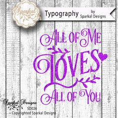 Valentine Quotes Cutting design  All of Me by SparkalSVGDesigns #SVGCuttingFiles #FreeSVGFiles