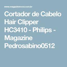 Cortador de Cabelo Hair Clipper HC3410 - Philips - Magazine Pedrosabino0512