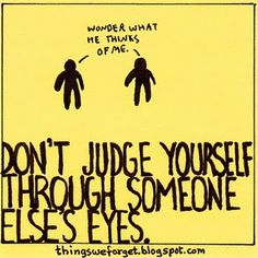 You can't control the fact that some people will judge you.  But you don't have to take that judgement on as truth!