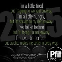 """Quote of the Day: """"I'm a little tired but I'm going to workout anyway. I'm a little hungry, but I'm sticking to my diet anyway. I've failed before but I'm trying it again anyway. I'll never be perf..."""