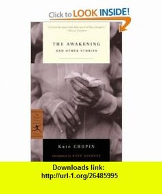 The Awakening and Other Stories (Modern Library Classics) (9780679783336) Kate Chopin, Nina Baym, Kaye Gibbons , ISBN-10: 0679783334  , ISBN-13: 978-0679783336 ,  , tutorials , pdf , ebook , torrent , downloads , rapidshare , filesonic , hotfile , megaupload , fileserve