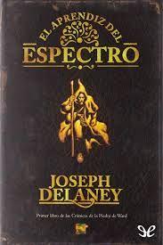 """Joseph Delaney - """"El aprendiz del espectro"""""""
