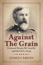 """Read """"Against the Grain Colonel Henry M. Lazelle and the U. Army"""" by James Carson available from Rakuten Kobo. Henry Martyn Lazelle born in Enfield, Massachusetts, the son of a farmer, orphaned at the age of four, and . Kit Carson, Military Academy, Prisoners Of War, Memoirs, Biography, Audiobooks, Grains, This Book, Ebooks"""