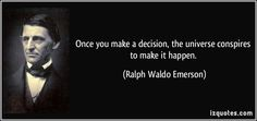 Once you make a decision, the universe conspires to make it happen. (Ralph Waldo Emerson) #quotes #quote #quotations #RalphWaldoEmerson