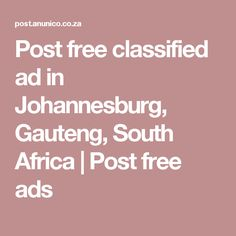 Post free classified ad in Johannesburg, Gauteng, South Africa