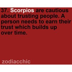 Scorpio. So true. So dont be offened if I say I dont trust you. GUILY, until proven innocent..... I know, sad. But it's the truth.