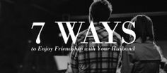 7 Ways to Enjoy Friendship with Your Husband, by Jen Smidt, a deacon of Mars Hill Ballard Church Love My Man, Love My Husband, Good Wife, To My Future Husband, Love Him, Relationship Goals, Relationships, Mars Hill, Head And Heart