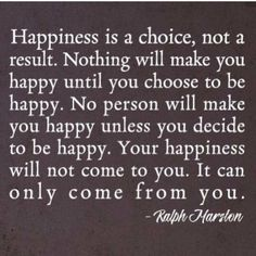 happiness can only stay inside you. You depend on your own happiness. You are the only person that can make yourself happy. I try to be happy first by looking at myself in the mirror and smiling. It starts with me.