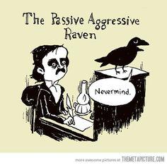 "Quoth the raven, ""Nevermind.""  Credit to Jim Benton."