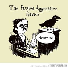 """Passive Aggressive Raven: Cartoonist Jim Benton has a special take on Edgar Allan Poe's most famous work, The Raven. Quoth the raven, """"Nevermind."""""""