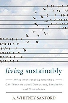 Living Sustainably: What Intentional Communities Can Teach Us about Democracy, Simplicity, and Nonviolence (Culture of the Land) - Kindle edition by A. Whitney Sanford. Politics & Social Sciences Kindle eBooks @ Amazon.com.