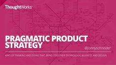 Pragmatic Product Strategy - Ways of thinking and doing that bring people together