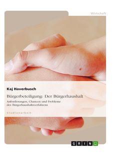 Bürgerbeteiligung: Der Bürgerhaushalt. GRIN: http://grin.to/mUHN6 Amazon: http://grin.to/nfWMO