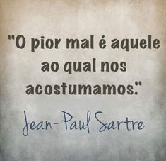Portuguese Phrases, Jean Paul Sartre, Figure Of Speech, Author Quotes, Verse, Book Authors, A Guy Like You, Statements, Tattoo Quotes