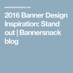 2016 Banner Design Inspiration: Stand out | Bannersnack blog