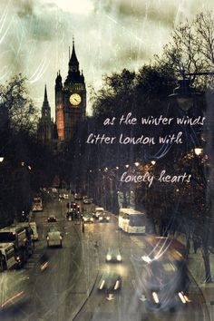 """As the winter winds litter London with lonely hearts. Oh the warmth in your eyes swept me into your arms"" -Mumford & Sons"